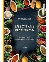 Egzotikus piacokon  – Botanikai kalauz a trópusi haszonnövényekhez