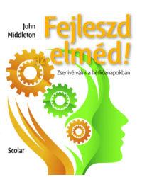 Fejleszd az elméd! – Zsenivé válni a hétköznapokban (3. kiadás)