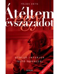 Átéltem egy évszázadot – Utolsó interjúk Fejtő Ferenccel (2., javított és bővített kiadás)