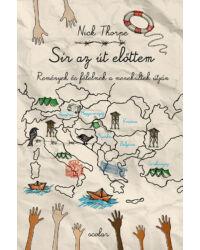 Sír az út előttem – Remények és félelmek a menekültek útján
