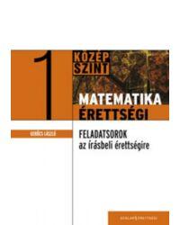 Matematikaérettségi 1. – Gyakorló feladatsorok az írásbeli érettségire – Középszint
