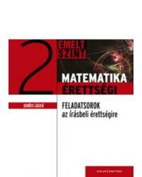 Matematikaérettségi 2. – Gyakorló feladatsorok az írásbeli érettségire – Emelt szint