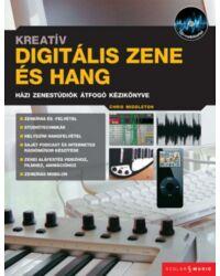 Kreatív digitális zene és hang - Házi zenestúdiók átfogó kézikönyve