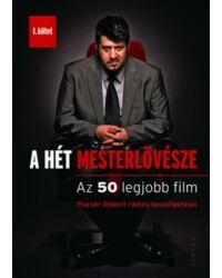 A Hét Mesterlövésze – Az 50 legjobb film (Puzsér Róbert rádiós beszélgetései – I. kötet)