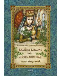 Erzsébet királyné esete a rozmaringgal és más növényes mesék