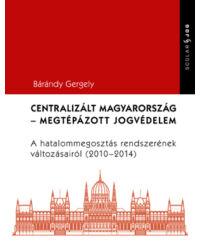 Centralizált Magyarország – Megtépázott jogvédelem