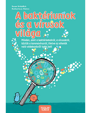 A baktériumok és a vírusok világa - Minden, amit a baktériumokról, a vírusokról, köztük a koronavírusról, illetve az ellenük való védekezésről tudni kell