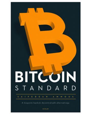 BITCOIN STANDARD - A központi bankok decentralizált alternatívája