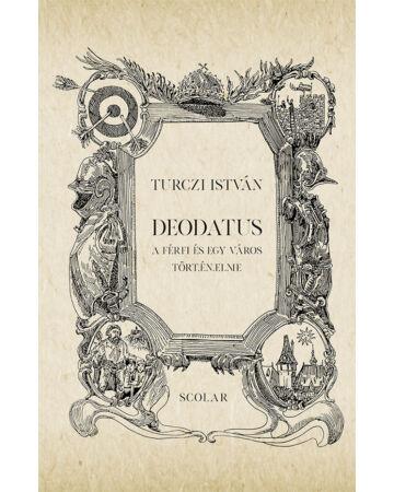 Deodatus – A férfi és egy város tört.én.elme (2. kiadás)