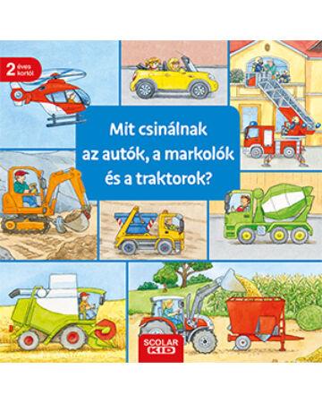 Mit csinálnak az autók, a markolók és a traktorok?