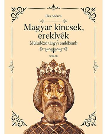 Magyar kincsek, ereklyék - Múltidéző tárgyi emlékeink