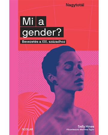Mi a gender? Bevezetés a XXI. századhoz