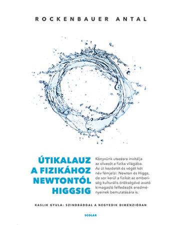 Útikalauz a fizikához Newtontól Higgsig - Kaslik Gyula: Szindbáddal a negyedik dimenzióban