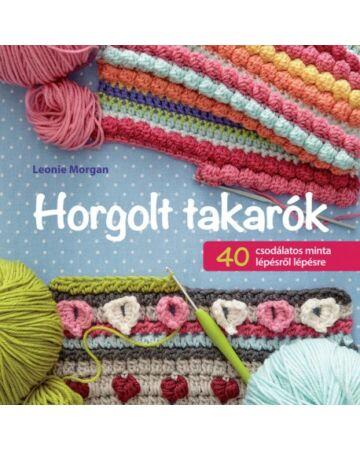 Horgolt takarók. 40 csodálatos minta lépésről lépésre