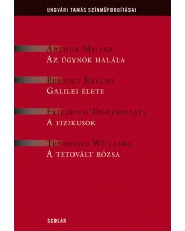 Drámák 1 - Az ügynök halála, Galilei élete, A fizikus A tetovált rózsa