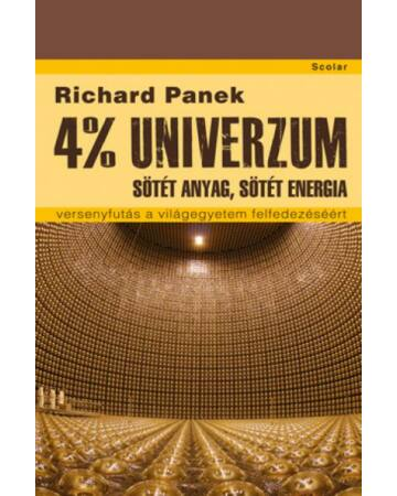 4% univerzum – Sötét anyag, sötét energia – versenyfutás a világegyetem felfedezéséért
