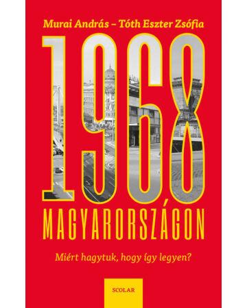 1968 Magyarországon – Miért hagytuk, hogy így legyen?