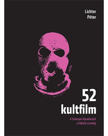 52 kultfilm – A Szárnyas fejvadásztól a Feltörő színekig ( 2. kiadás )