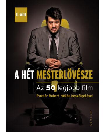 A Hét Mesterlövésze – Az 50 legjobb film (Puzsér Róbert rádiós beszélgetései – II. kötet)
