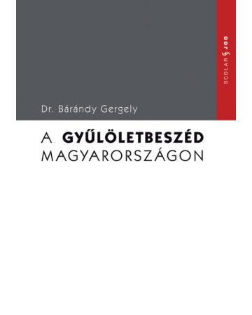 A gyűlöletbeszéd Magyarországon (Scolar Jog)