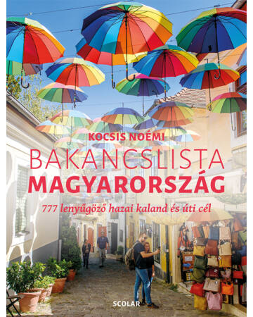 Bakancslista – Magyarország (777 lenyűgöző hazai kaland és úti cél)