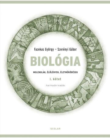 Biológia I. kötet – Molekulák, élőlények, életműködések (Harmadik, javított kiadás)
