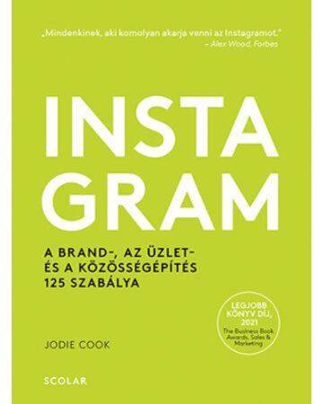 Instagram – A brand-, az üzlet- és a közösségépítés 125 szabálya