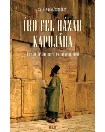 Írd fel házad kapujára – A zsidó történelemről és hagyományról