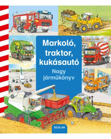 Markoló, traktor, kukásautó – Nagy járműkönyv