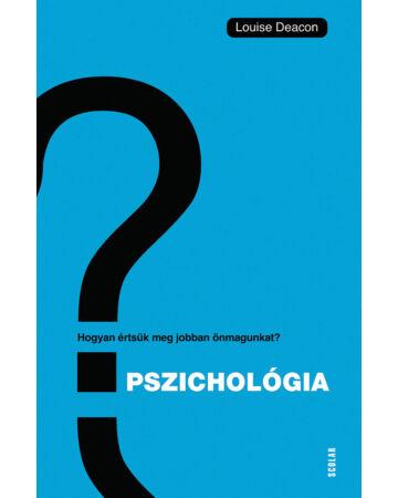 Pszichológia – Hogyan értsük meg önmagunkat és másokat?