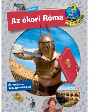 Az ókori Róma (Mit? Miért? Hogyan? Profi Tudás)