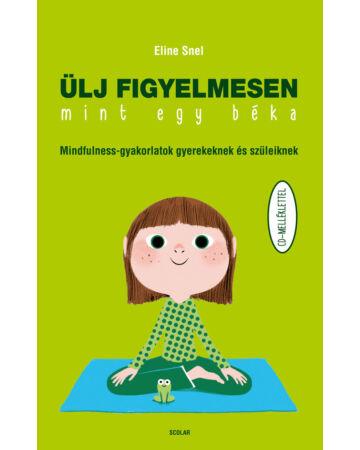 Ülj figyelmesen, mint egy béka! – Mindfulness-gyakorlatok  gyerekeknek és szüleiknek (CD-melléklettel)