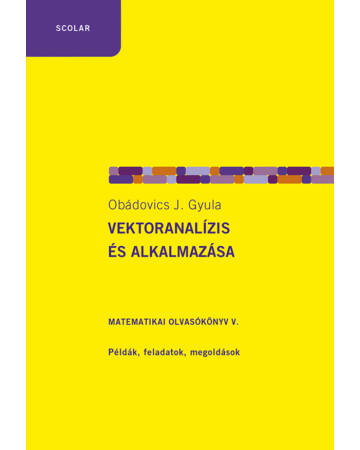 Vektoranalízis és alkalmazása – Matematikai olvasókönyv V. Példák, feladatok, megoldások