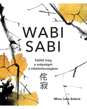 Wabi sabi – Találd meg a szépséget a tökéletlenségben
