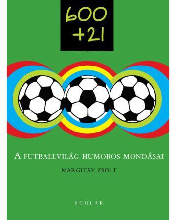 600 + 21  –  A futballvilág humoros mondásai