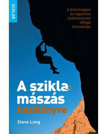 A sziklamászás kézikönyve – A biztonságos és izgalmas sziklamászás átfogó útmutatója