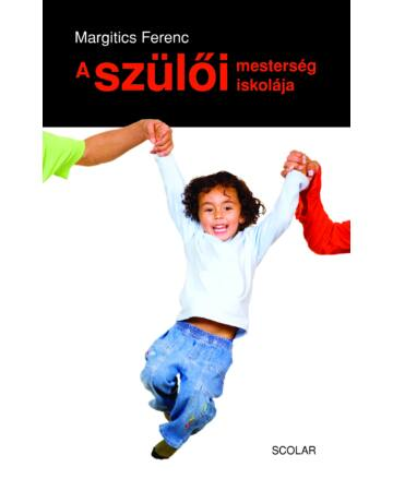 A szülői mesterség iskolája – Gyermekismeret és a gyermeknevelés pszichológiája