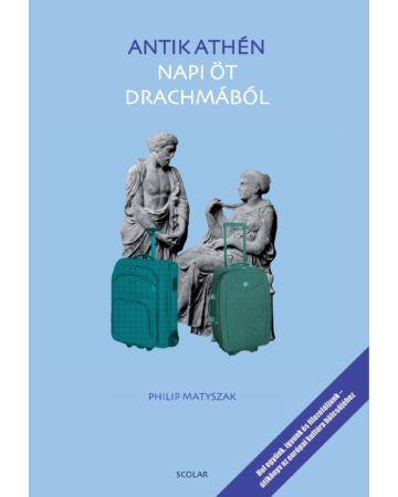 Antik Athén napi öt drachmából (Hol együnk, igyunk és filozofáljunk – útikönyv a nyugati kultúra bölcsőjéhez)