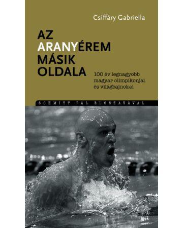 Az aranyérem másik oldala – 100 év legnagyobb magyar olimpikonjai