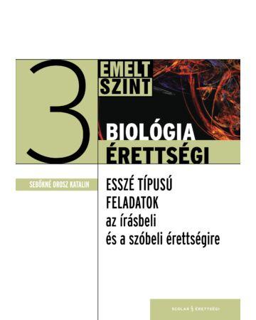 Biológiaérettségi 3 – Esszé típusú feladatok az emelt szintű írásbeli és szóbeli érettségire
