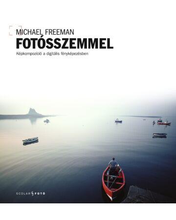 Fotósszemmel – Képkompozíció a digitális fényképezésben