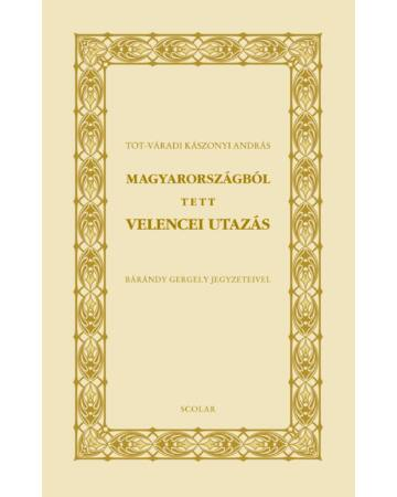 Magyarországból tett velencei utazás (Bárándy Gergely jegyzeteivel)