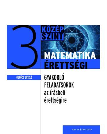 Matematikaérettségi 3. – Gyakorló feladatsorok az írásbeli érettségire – Középszint