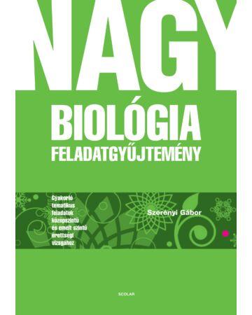 Nagy biológia feladatgyűjtemény – Gyakorló tematikus feladatok középszintű és emelt szintű érettségi vizsgához