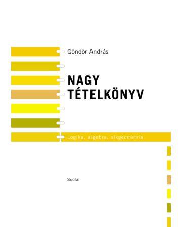 Nagy tételkönyv 1. kötet – Logika, algebra, síkgeometria