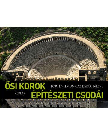 Ősi korok építészeti csodái (Történelmünk az égből nézve)