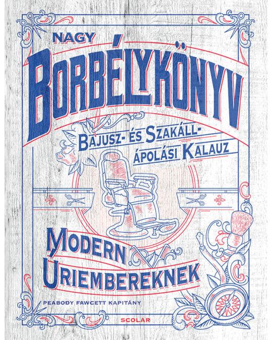 71c8a3e39b Nagy borbélykönyv modern úriembereknek - Életmód - Scolar Kiadó